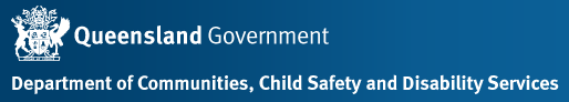 Department of Communities, Child Safety and Disability Services Queensland Government